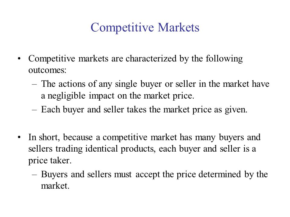 Competitive Markets Competitive markets are characterized by the following outcomes: