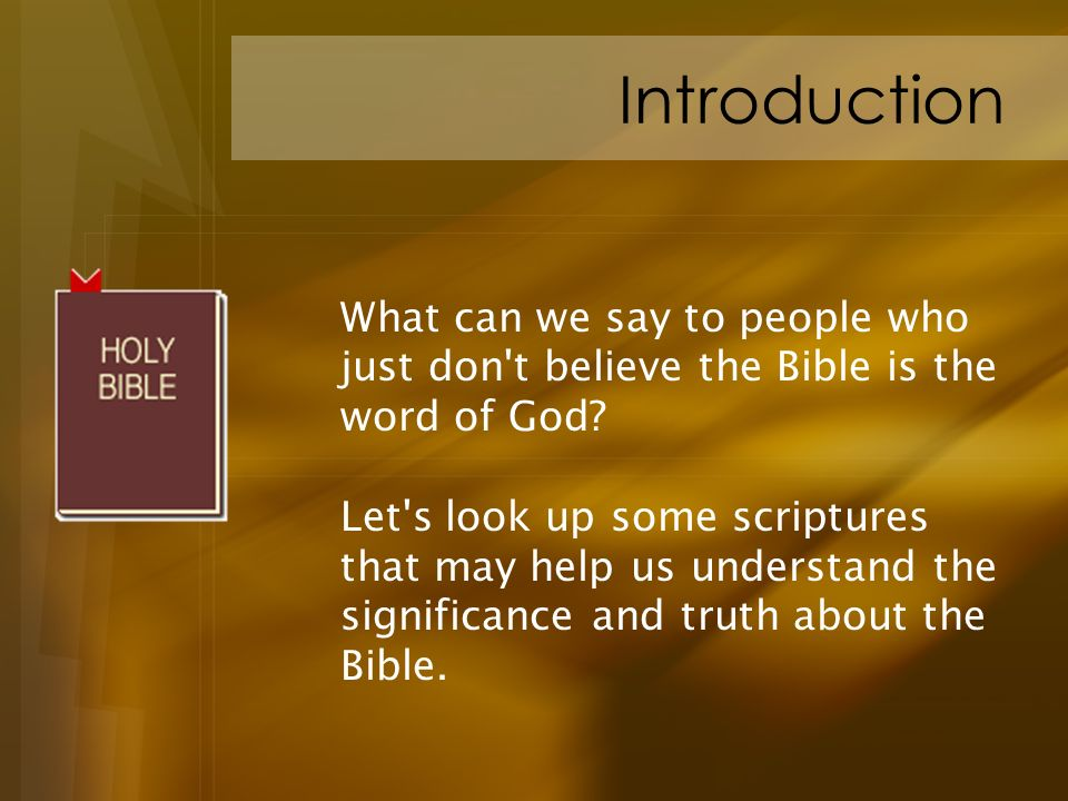 Introduction What can we say to people who just don t believe the Bible is the word of God