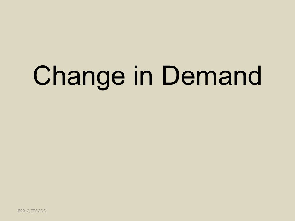 Change in Demand ©2012, TESCCC