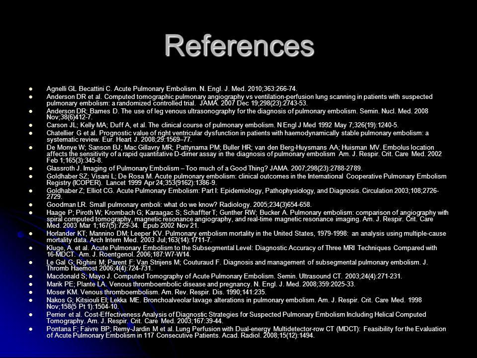 References Agnelli GL Becattini C. Acute Pulmonary Embolism. N. Engl. J. Med. 2010;363:266-74.