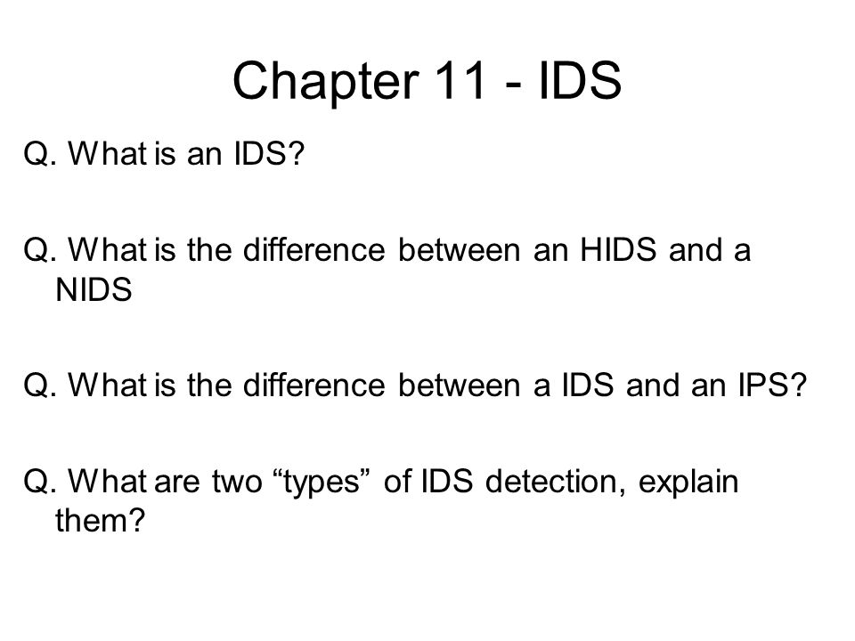 Chapter 11 - IDS Q. What is an IDS
