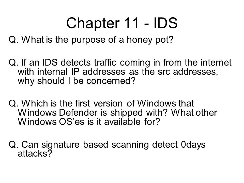 Chapter 11 - IDS Q. What is the purpose of a honey pot