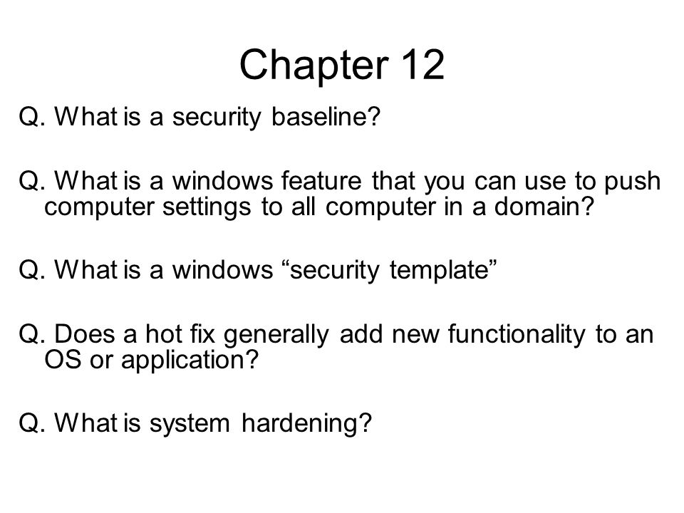 Chapter 12 Q. What is a security baseline