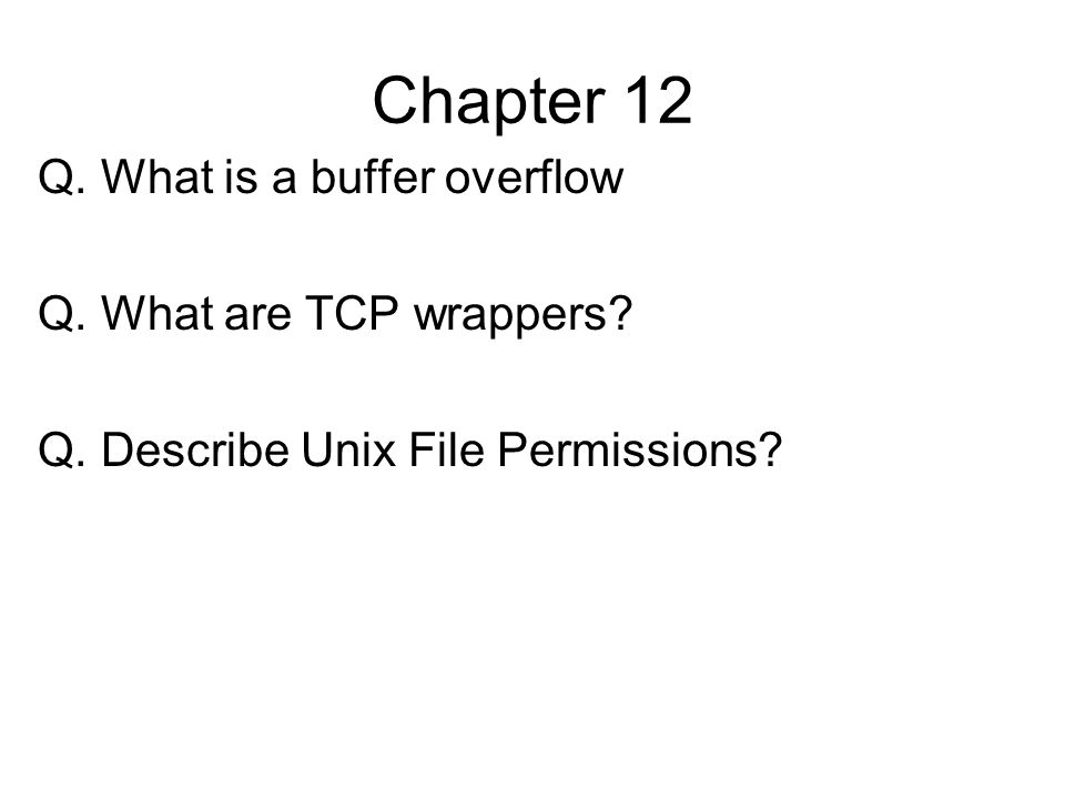 Chapter 12 Q. What is a buffer overflow Q. What are TCP wrappers