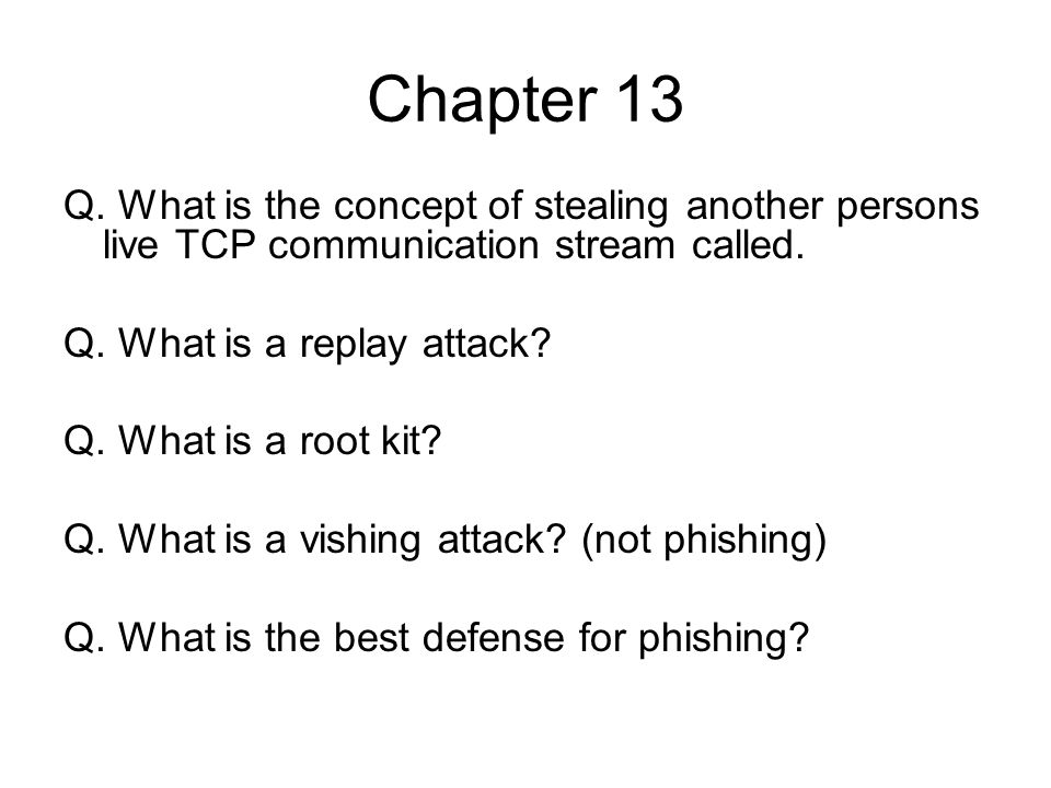 Chapter 13 Q. What is the concept of stealing another persons live TCP communication stream called.