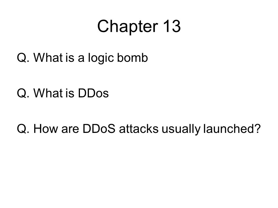 Chapter 13 Q. What is a logic bomb Q. What is DDos