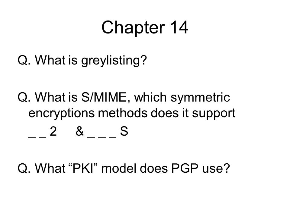 Chapter 14 Q. What is greylisting