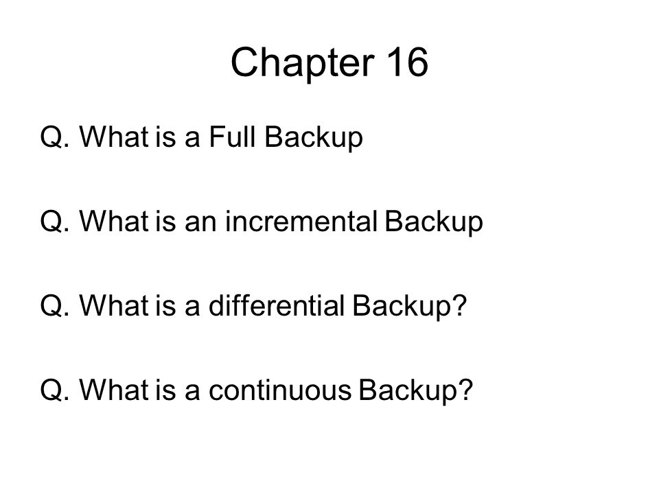 Chapter 16 Q. What is a Full Backup Q. What is an incremental Backup