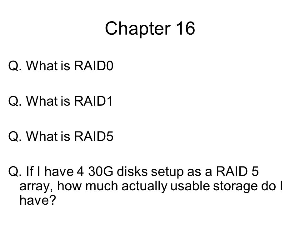 Chapter 16 Q. What is RAID0 Q. What is RAID1 Q. What is RAID5
