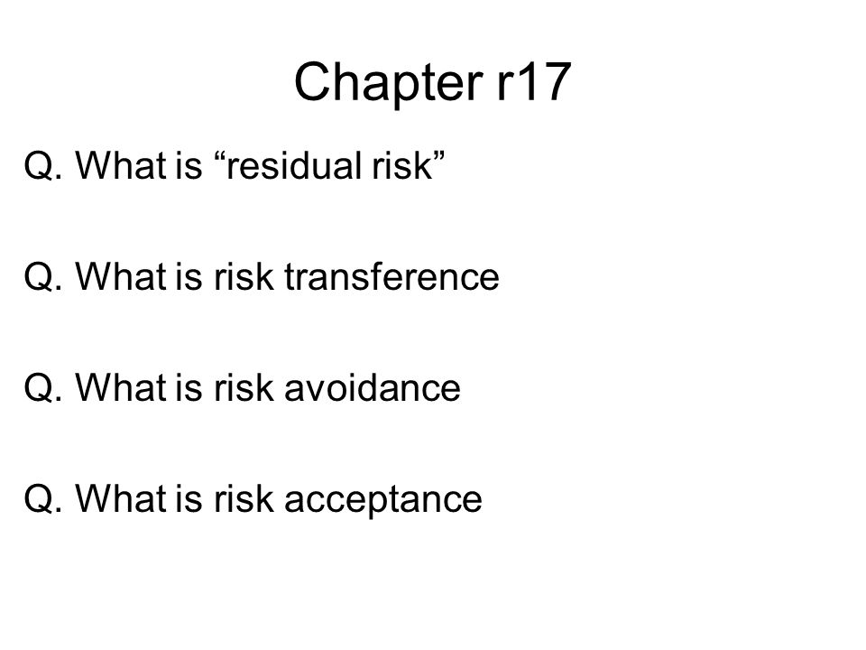 Chapter r17 Q. What is residual risk Q. What is risk transference