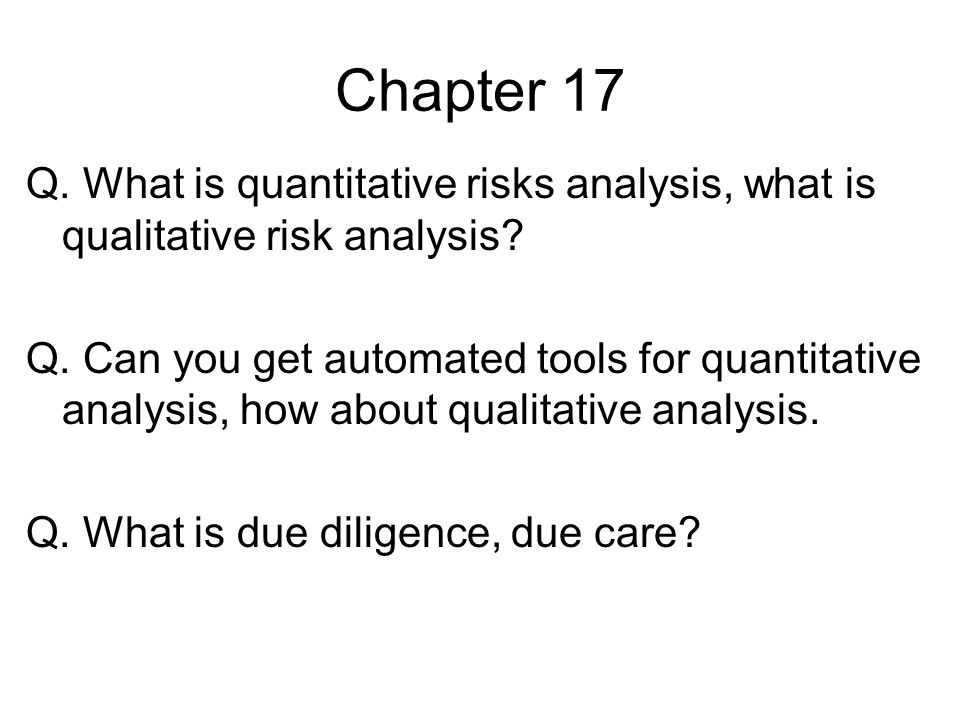 Chapter 17 Q. What is quantitative risks analysis, what is qualitative risk analysis