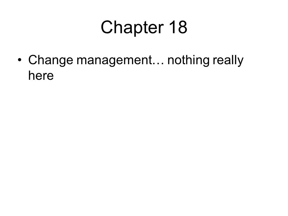 Chapter 18 Change management… nothing really here