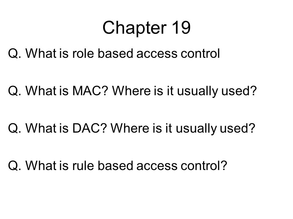 Chapter 19 Q. What is role based access control