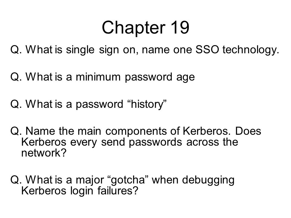 Chapter 19 Q. What is single sign on, name one SSO technology.