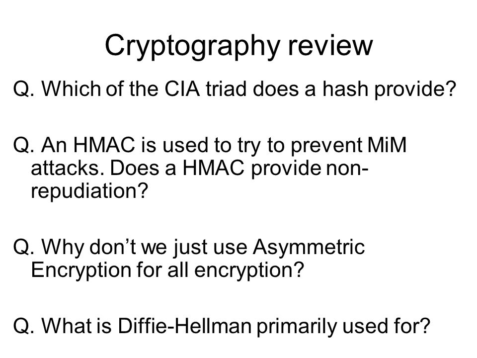 Cryptography review Q. Which of the CIA triad does a hash provide