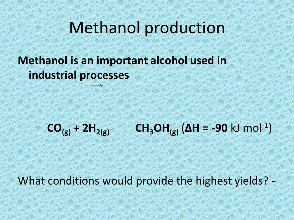 Methanol production Methanol is an important alcohol used in industrial processes. CO(g) + 2H2(g) CH3OH(g) (ΔH = -90 kJ mol-1)