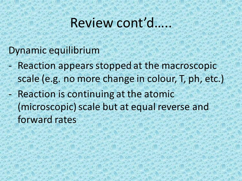 Review cont'd….. Dynamic equilibrium
