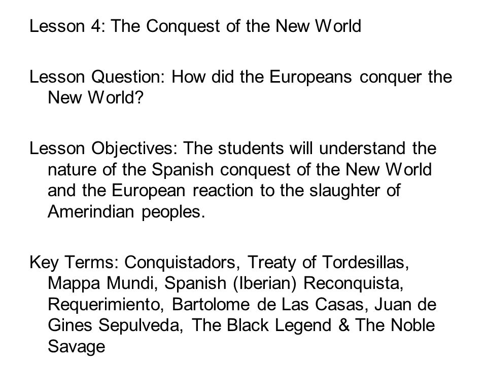 Lesson 4: The Conquest of the New World Lesson Question: How did the Europeans conquer the New World.