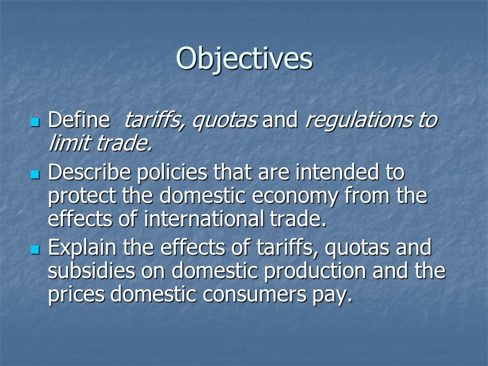 Objectives Define tariffs, quotas and regulations to limit trade.