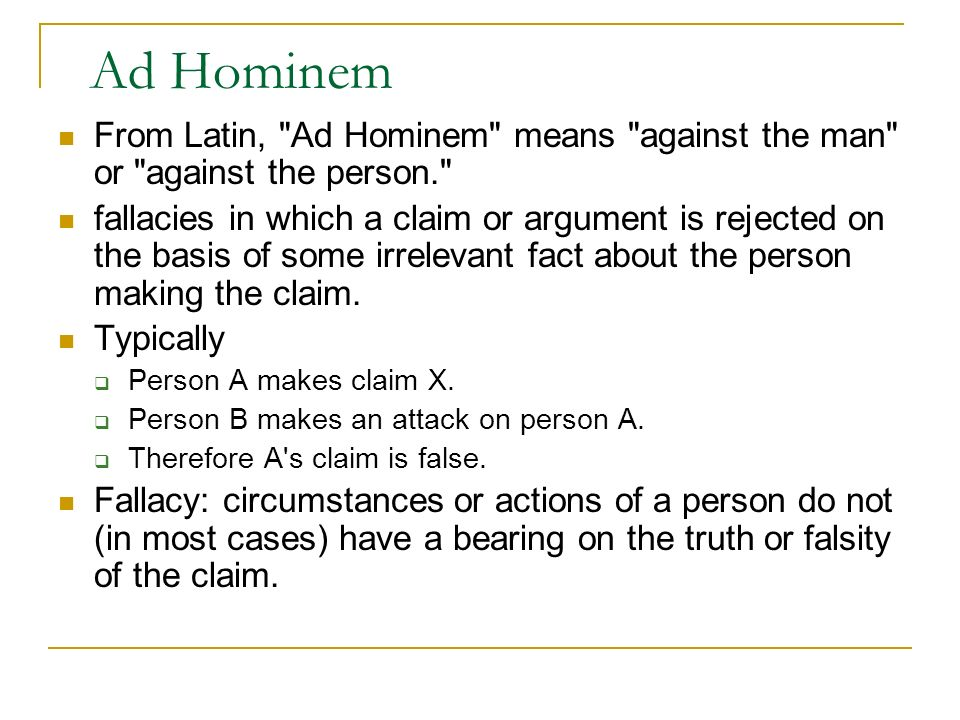 Ad Hominem From Latin, Ad Hominem means against the man or against the person.