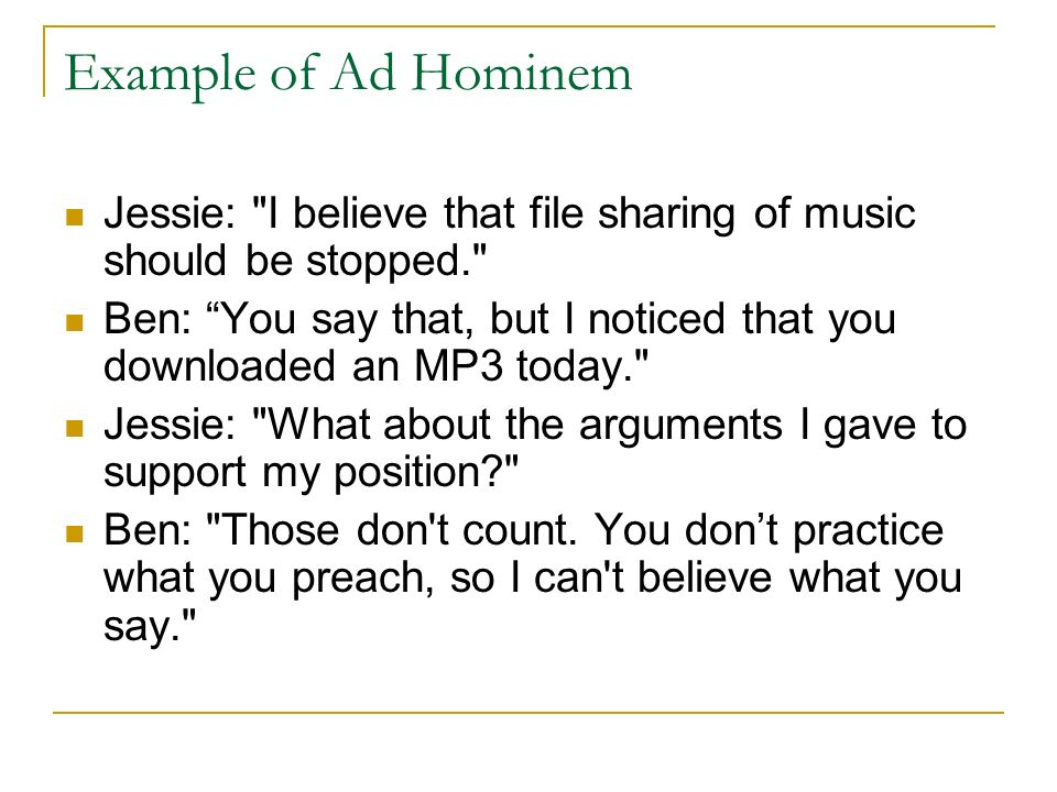 Example of Ad Hominem Jessie: I believe that file sharing of music should be stopped.