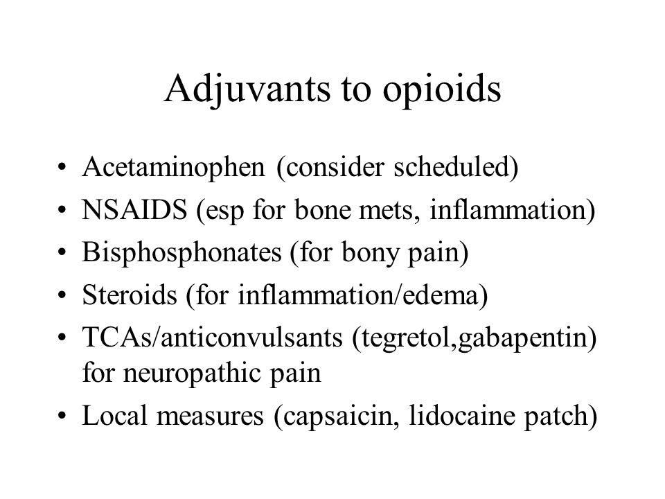 Adjuvants to opioids Acetaminophen (consider scheduled)