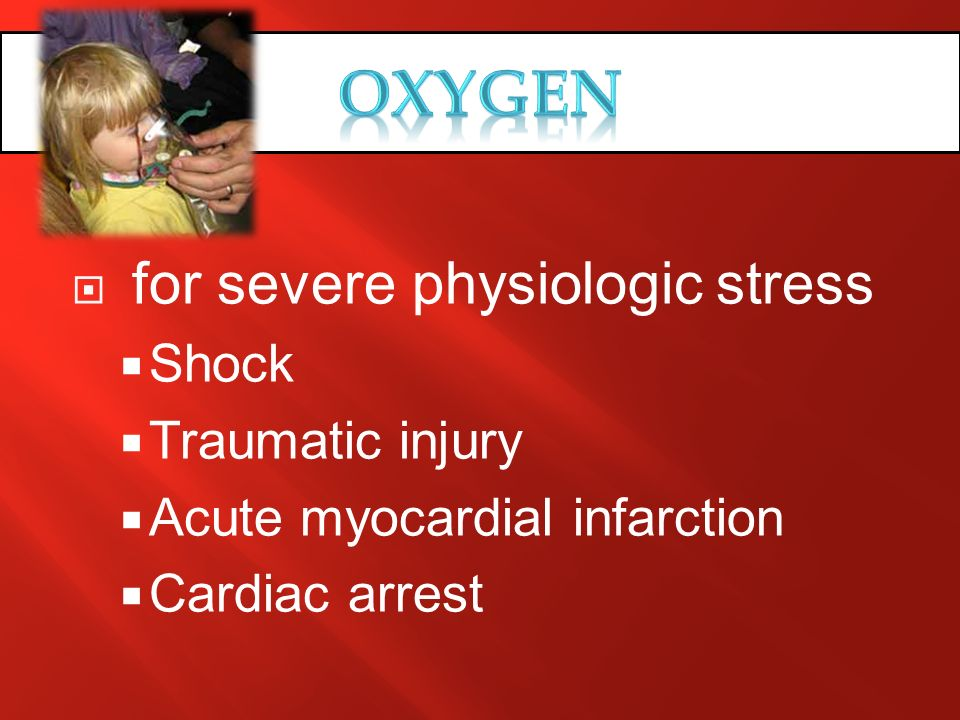 OXYGEN for severe physiologic stress Shock Traumatic injury