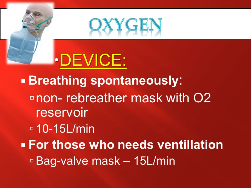 OXYGEN DEVICE: non- rebreather mask with O2 reservoir