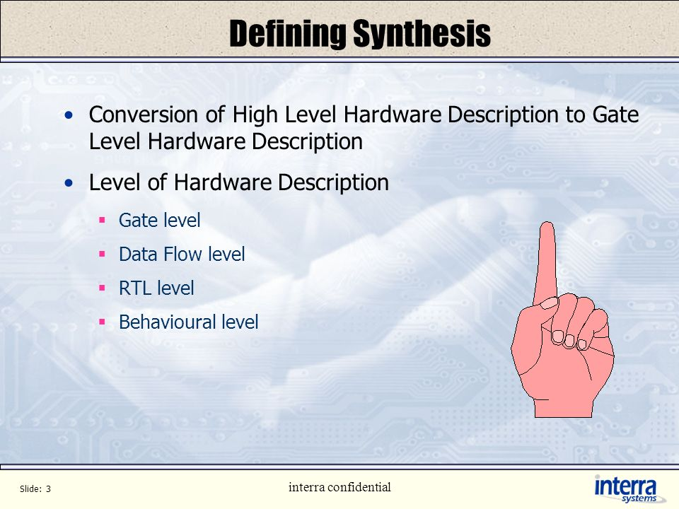 Defining Synthesis Conversion of High Level Hardware Description to Gate Level Hardware Description.