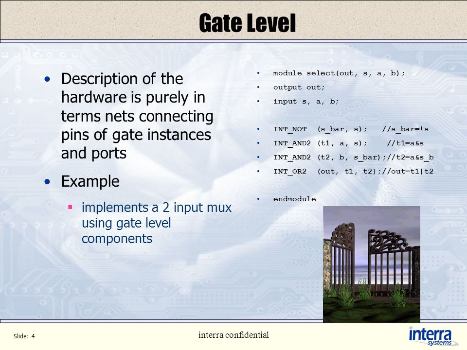 Gate Level Description of the hardware is purely in terms nets connecting pins of gate instances and ports.