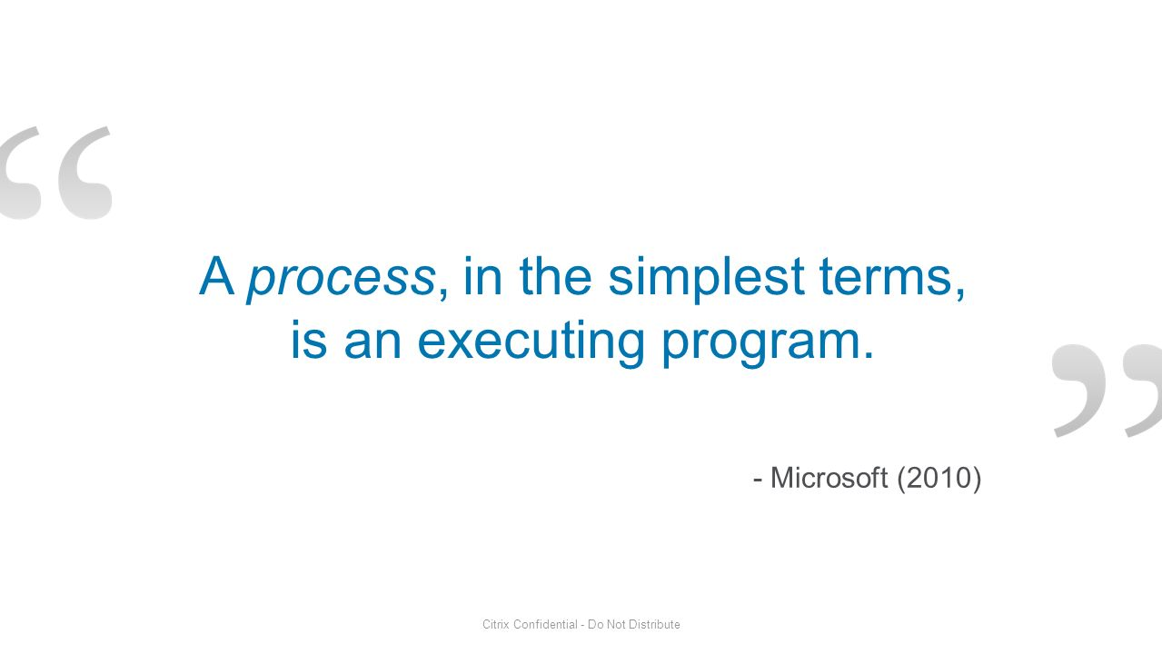A process, in the simplest terms, is an executing program.