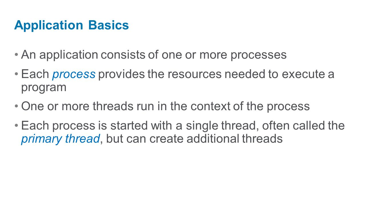 Application Basics An application consists of one or more processes