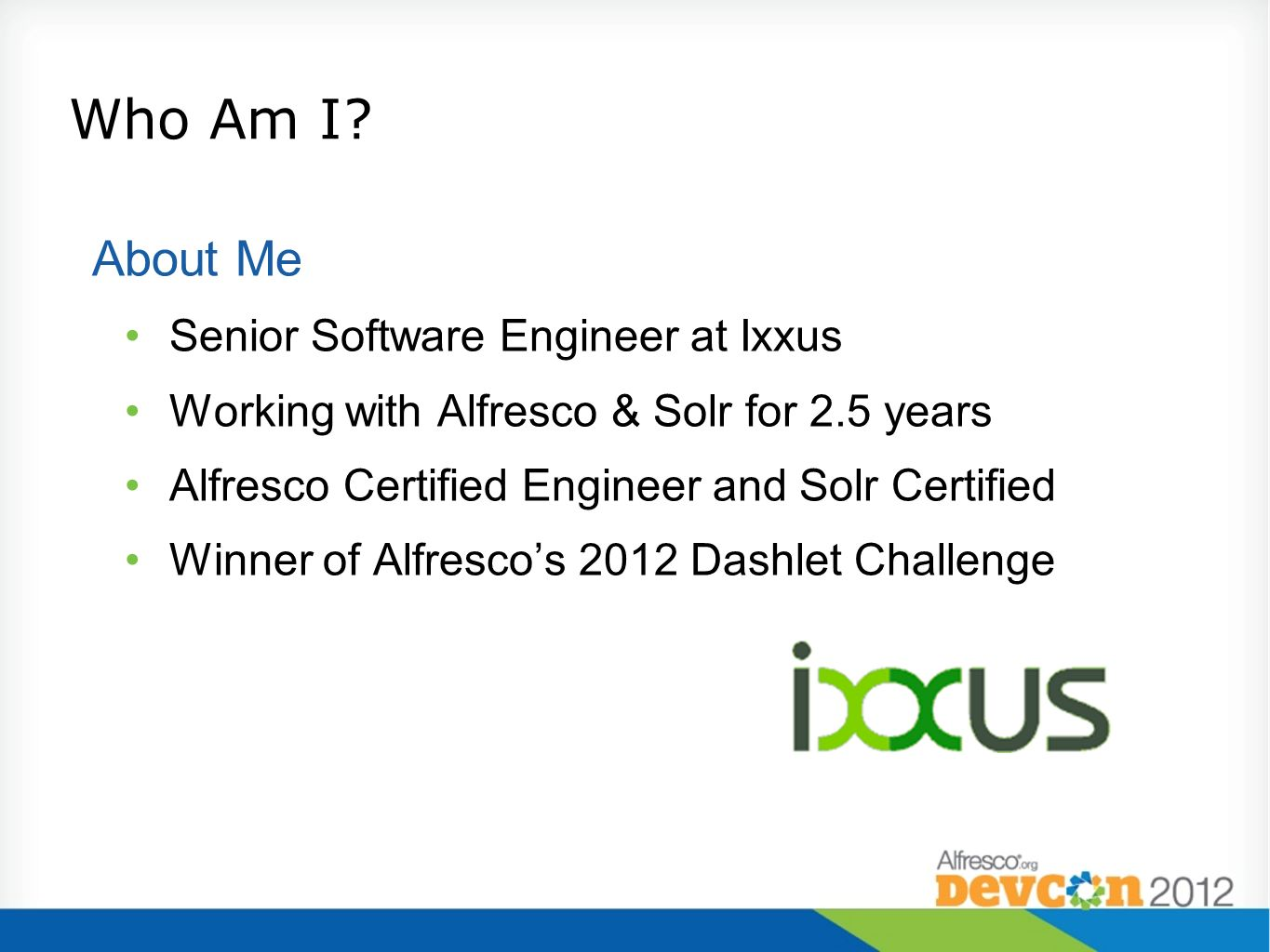 Who Am I About Me Senior Software Engineer at Ixxus