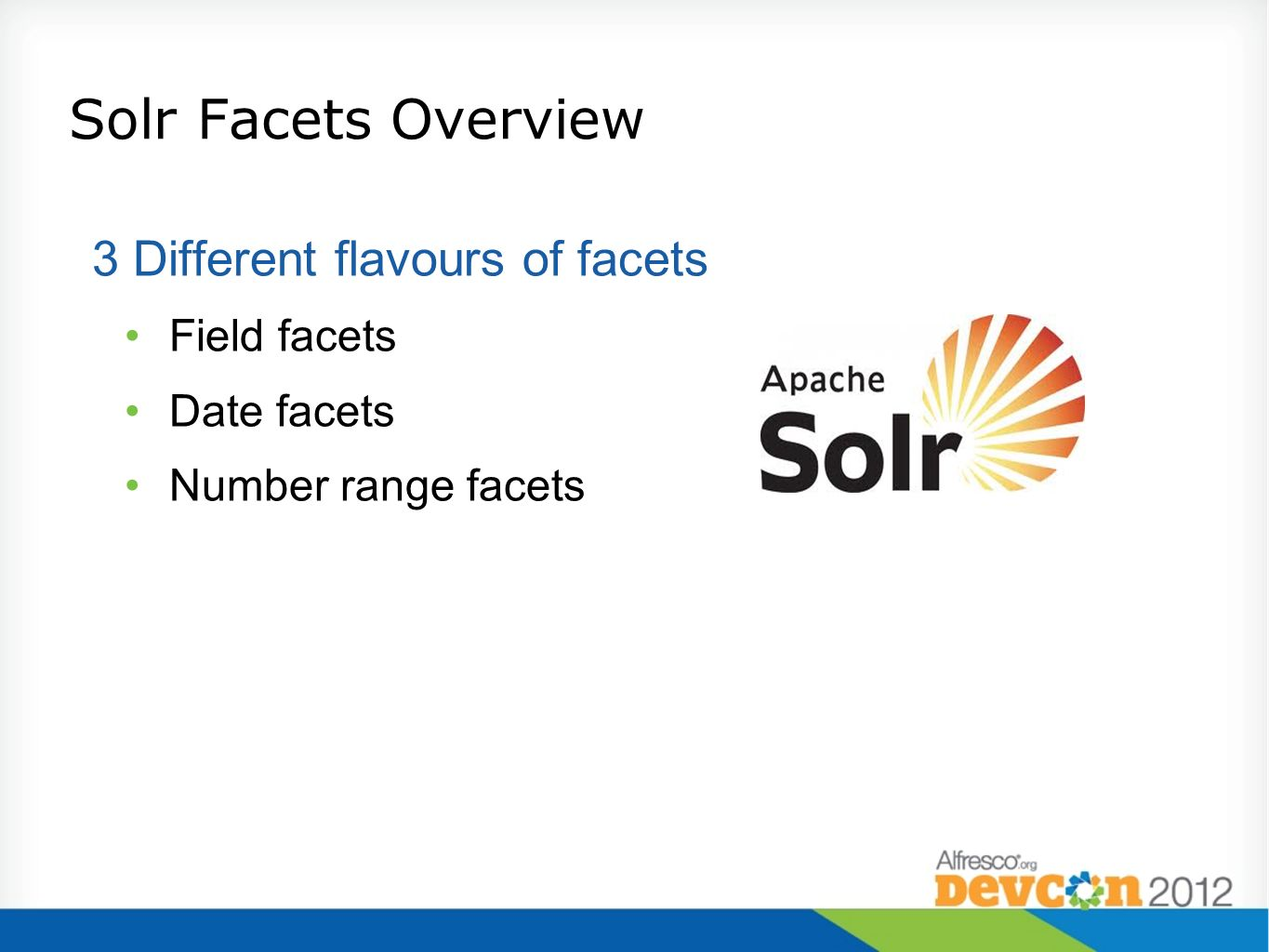 Solr Facets Overview 3 Different flavours of facets Field facets