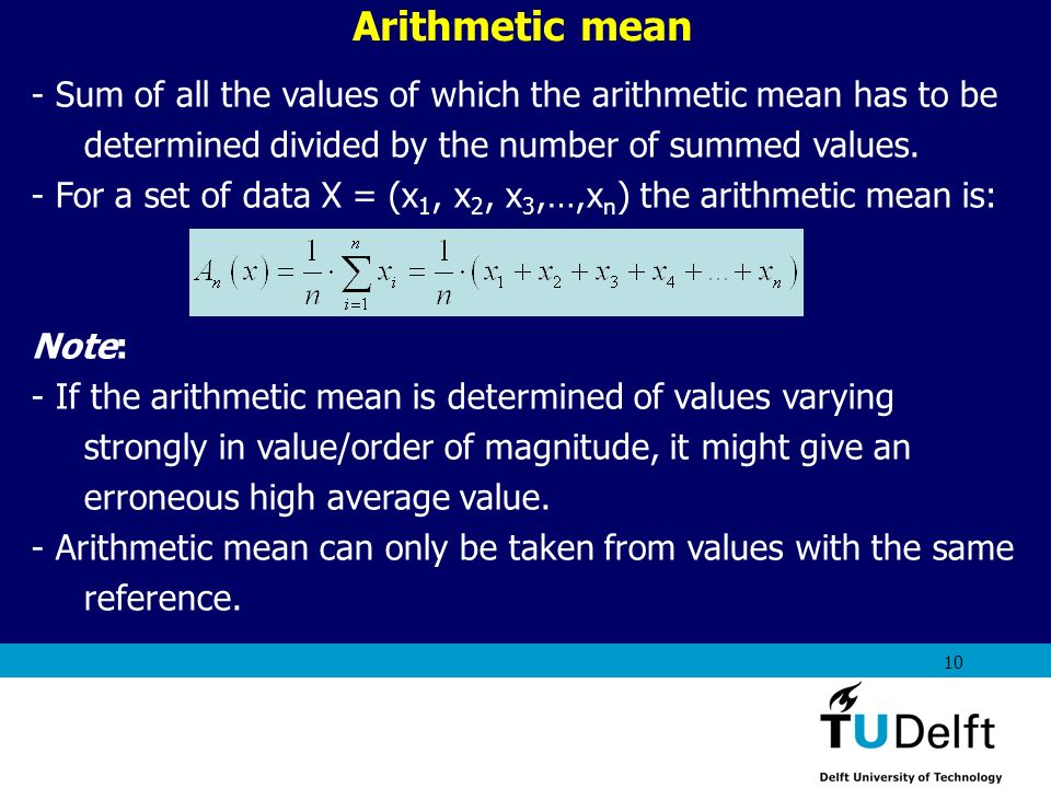 Arithmetic mean - Sum of all the values of which the arithmetic mean has to be determined divided by the number of summed values.