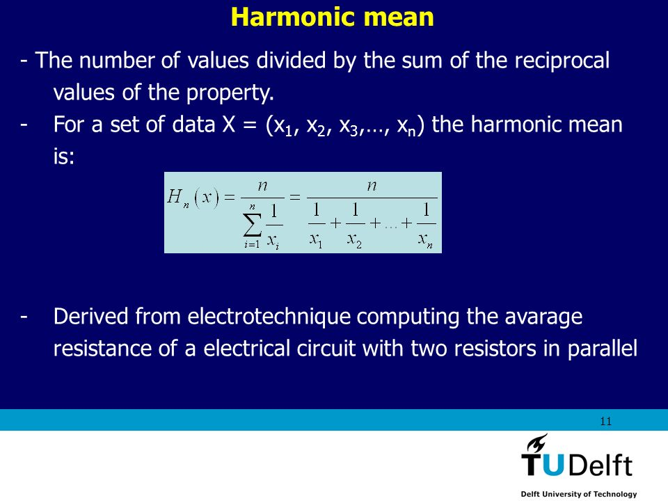 Harmonic mean - The number of values divided by the sum of the reciprocal values of the property.