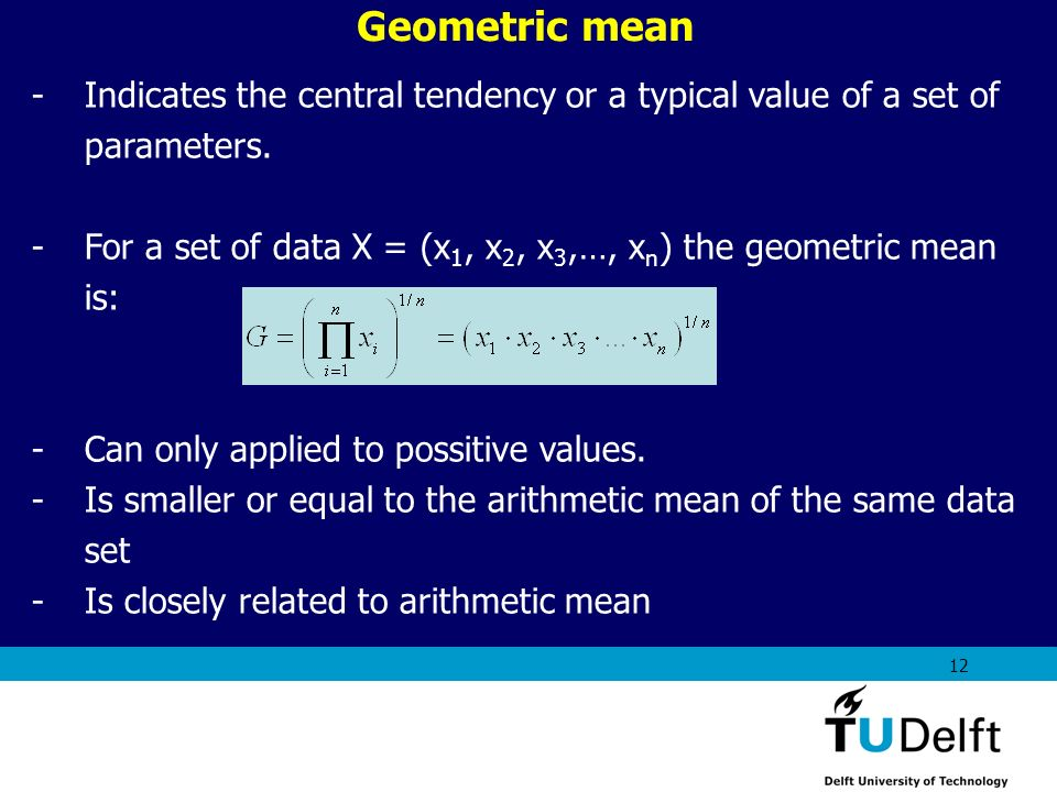Geometric mean Indicates the central tendency or a typical value of a set of parameters.
