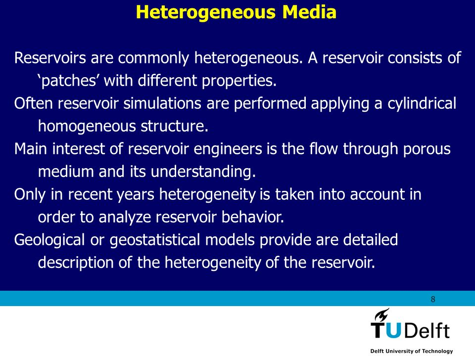 Heterogeneous Media Reservoirs are commonly heterogeneous. A reservoir consists of 'patches' with different properties.