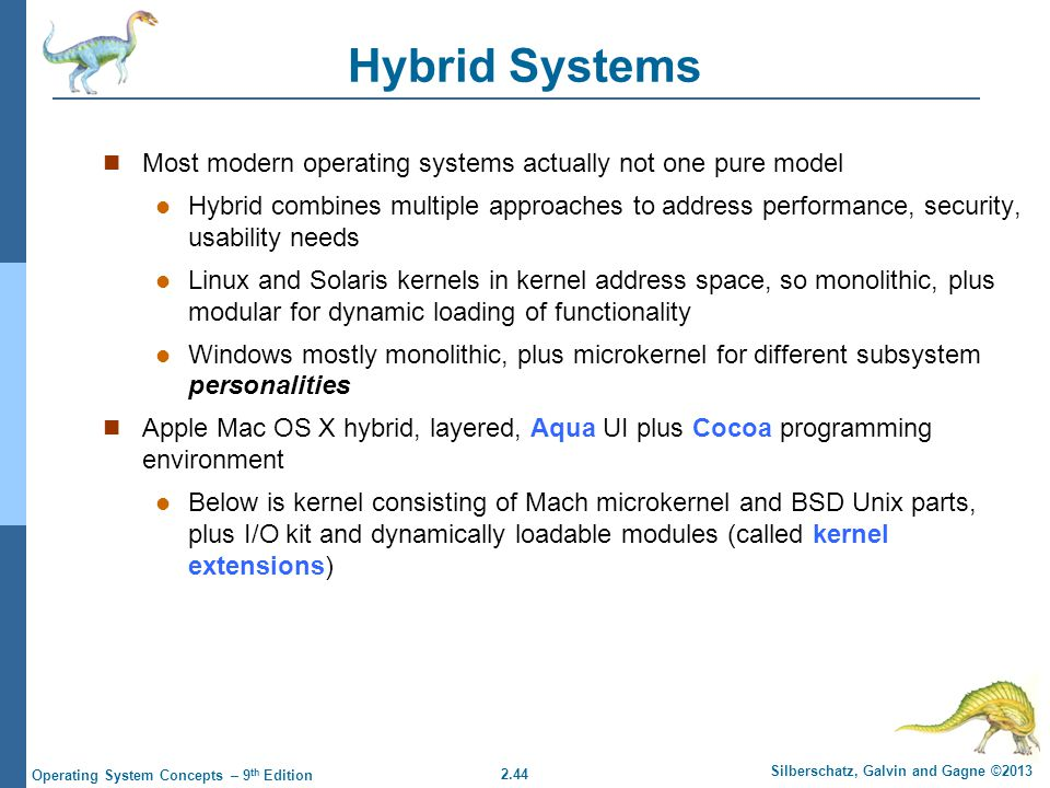 Hybrid Systems Most modern operating systems actually not one pure model.