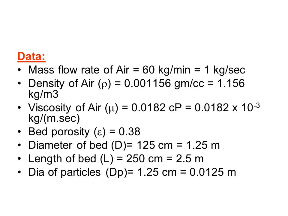 Data: Mass flow rate of Air = 60 kg/min = 1 kg/sec. Density of Air (r) = 0.001156 gm/cc = 1.156 kg/m3.