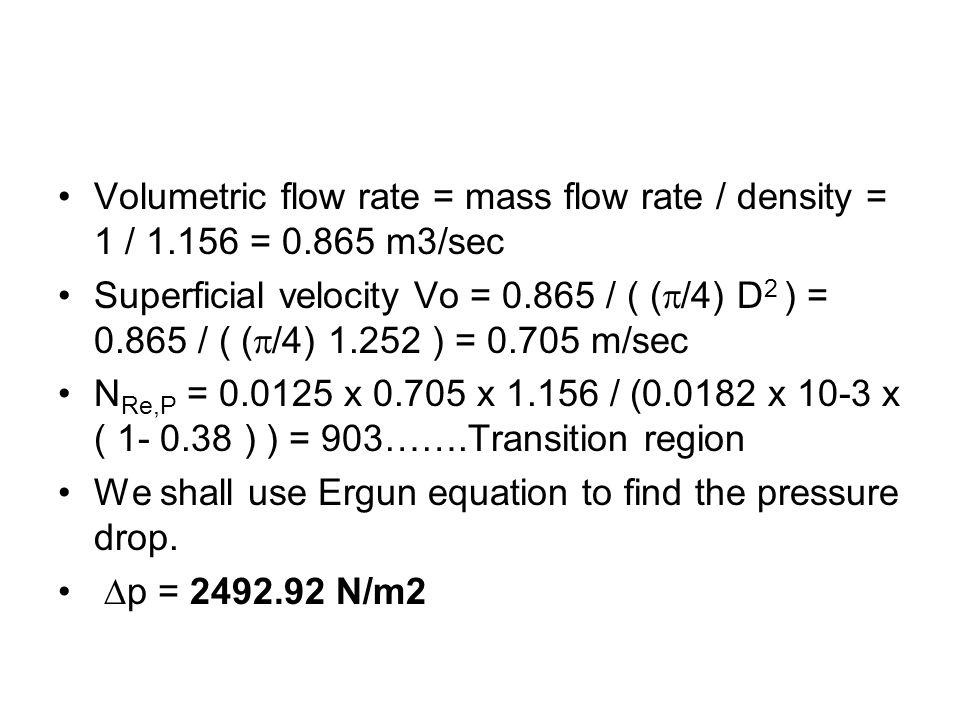 Volumetric flow rate = mass flow rate / density = 1 / = 0