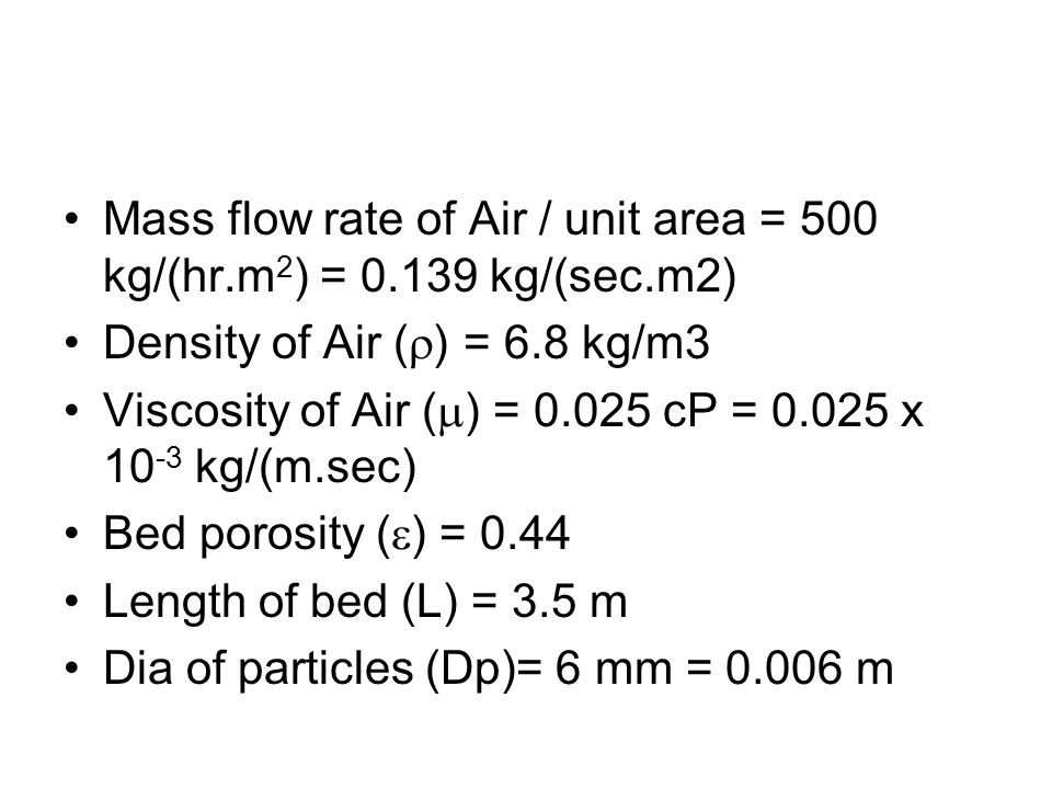 Mass flow rate of Air / unit area = 500 kg/(hr.m2) = 0.139 kg/(sec.m2)