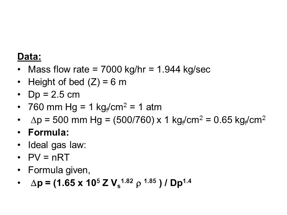 Data: Mass flow rate = 7000 kg/hr = 1.944 kg/sec. Height of bed (Z) = 6 m. Dp = 2.5 cm. 760 mm Hg = 1 kgf/cm2 = 1 atm.