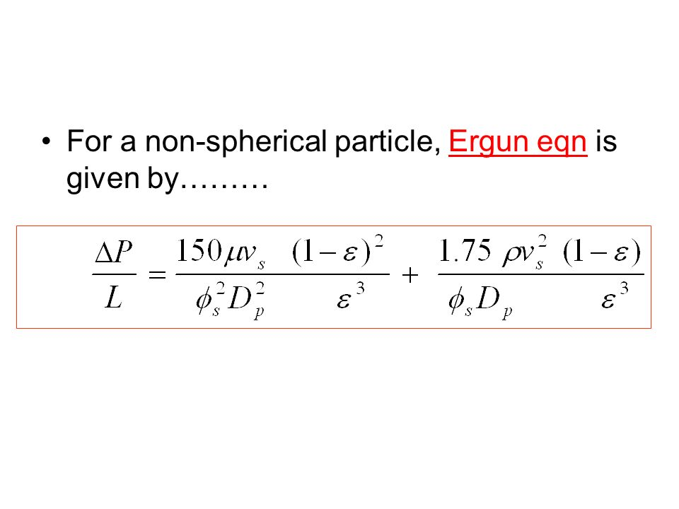 For a non-spherical particle, Ergun eqn is given by………