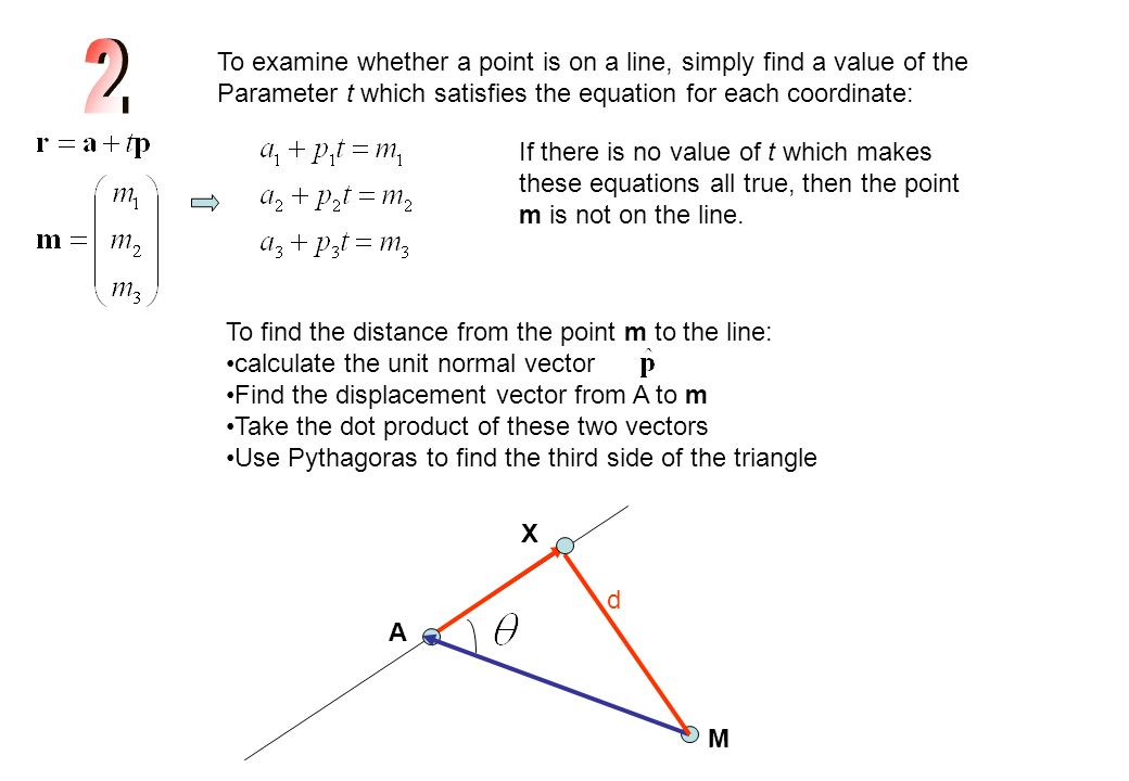 2 To examine whether a point is on a line, simply find a value of the