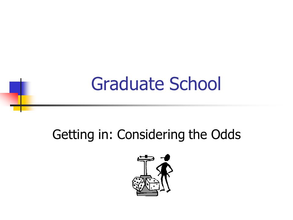 Getting in: Considering the Odds