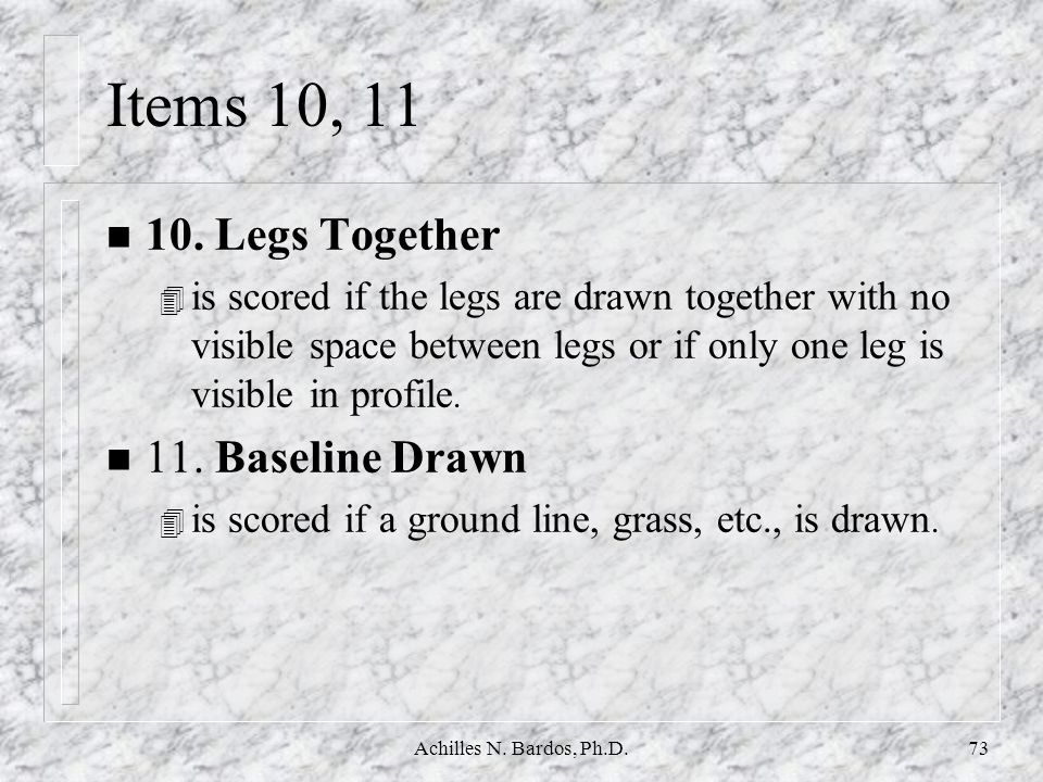 Items 10, 11 10. Legs Together 11. Baseline Drawn