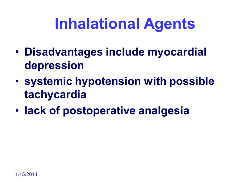 Inhalational Agents Disadvantages include myocardial depression