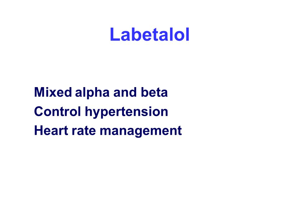Labetalol Mixed alpha and beta Control hypertension