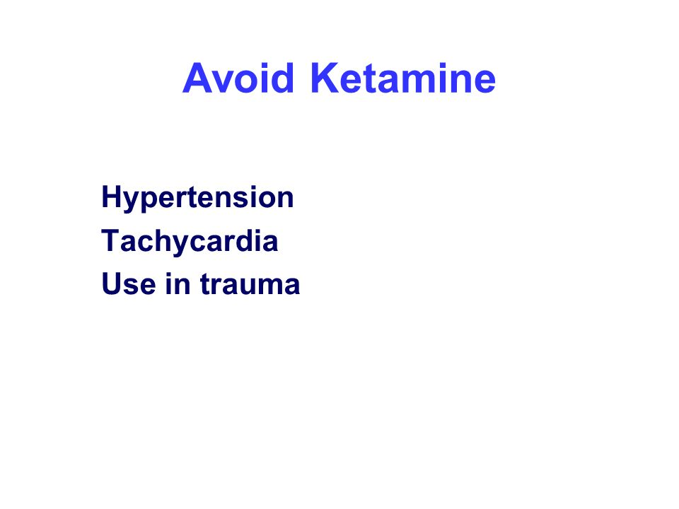 Avoid Ketamine Hypertension Tachycardia Use in trauma